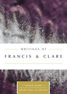Writings of Francis & Clare (Upper Room Spiritual Classics Series) Paperback