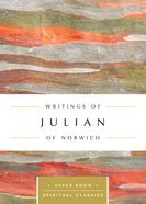 Writings of Julian of Norwich (Upper Room Spiritual Classics Series)