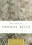 Writings of Thomas Kelly (Upper Room Spiritual Classics Series) Paperback