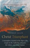 Christ Triumphant: Universalism Asserted as the Hope of the Gospel on the Authority of Reason Hardback