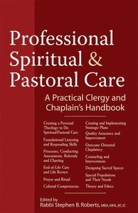 Professional Spiritual & Pastoral Care: A Practical Clergy and Chaplains Handbook