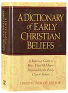 A Dictionary of Early Christian Beliefs: A Reference Guide to More Than 700 Topis Discussed By the Early Church Fathers Hardback