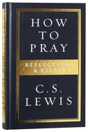 How to Pray: Reflections & Essays Hardback