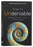 Undeniable: How Biology Confirms Our Intuition That Life is Designed Paperback