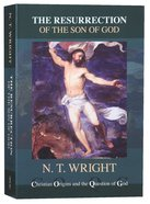 The Resurrection of the Son of God (2017 Reissue) (#03 in Christian Origins And The Question Of God Series) Paperback