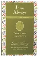 Embracing Jesus' Love (Jesus Always Bible Studies Series) Paperback