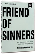 Friend of Sinners: Why Jesus Cares More About Relationship Than Perfection (Dvd Study)