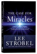 The Case For Miracles: A Journalist Investigates Evidence For the Supernatural Paperback