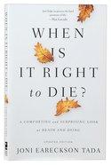 When is It Right to Die?: A Comforting and Surprising Look At Death and Dying Paperback