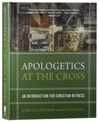 Apologetics At the Cross: An Introduction For Christian Witness Hardback