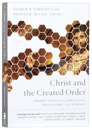 Christ and the Created Order: Perspectives From Theology, Philosophy, and Science