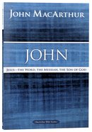 John: Jesus - the Word, the Messiah, the Son of God (Macarthur Bible Study Series)