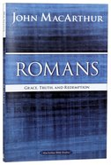 Romans: Grace, Truth, and Redemption (Macarthur Bible Study Series)