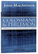 Colossians & Philemon: Completion and Reconciliation in Christ (Macarthur Bible Study Series) Paperback