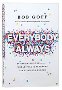 Everybody, Always: Becoming Love in a World Full of Setbacks and Difficult People Paperback