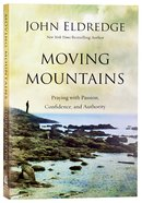Moving Mountains: How You, God, and Prayer Can Change Things For Good Paperback