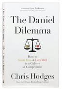 The Daniel Dilemma: How to Stand Firm and Love Well in a Culture of Compromise Paperback
