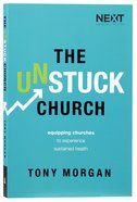 The Unstuck Church: Equipping Churches to Experience Sustained Health Paperback