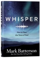 Whisper: How to Hear the Voice of God Hardback
