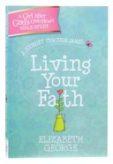 Girl After God's Own Heart: Living Your Faith - a Journey Through James Paperback