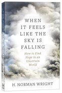 When It Feels Like the Sky is Falling: How to Find Security in An Uncertain World Paperback