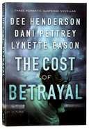 3in1: Cost of Betrayal, The: Betrayed; Deadly Isle; Code of Ethics (Cost Of Betrayal Collection Series)