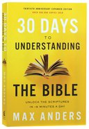 30 Days to Understanding the Bible: Unlock the Scriptures in 15 Minutes a Day (30th Anniversary) Paperback