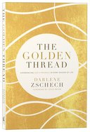 The Golden Thread: Experiencing God's Presence in Every Season of Life Paperback