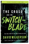 Cross and the Switchblade, the - the True Story of One Man's Fearless Faith (Young Readers Edition Series)