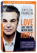Love Like You've Never Been Hurt: Hope, Healing and the Power of An Open Heart (Curriculum Kit)
