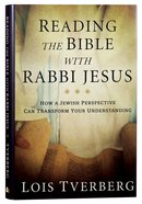 Reading the Bible With Rabbi Jesus: How a Jewish Perspective Can Transform Your Understanding Hardback
