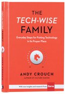 The Tech-Wise Family: Everyday Steps For Putting Technology in Its Proper Place Hardback