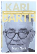Karl Barth: An Introductory Biography For Evangelicals Paperback