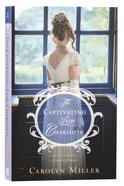 The Captivating Lady Charlotte (#02 in Regency Brides: A Legacy Of Grace Series) Paperback