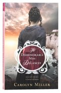 The Dishonorable Miss Delancey (#03 in Regency Brides: A Legacy Of Grace Series) Paperback