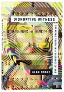 Disruptive Witness: Speaking Truth in a Distracted Age Paperback