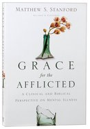 Grace For the Afflicted: A Clinical and Biblical Perspective in Mental Illness Paperback