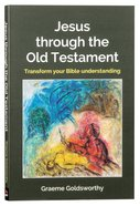 Jesus Through the Old Testament: Transform Your Bible Understanding