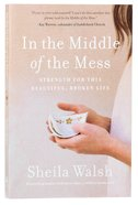 In the Middle of the Mess: Strength For This Beautiful, Broken Life Paperback