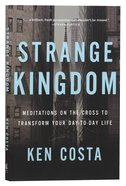 Strange Kingdom: Meditations on the Cross to Transform Your Day to Day Life Paperback
