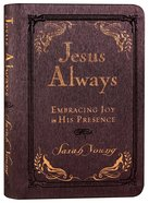 Jesus Always: Embracing Joy in His Presence (Small Deluxe) Imitation Leather