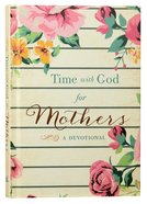Time With God For Mothers: A Devotional Hardback