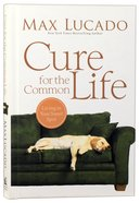 Cure For the Common Life: Living in Your Sweet Spot Hardback