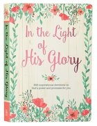 In the Light of His Glory: An Inspirational Devotional That Celebrates God's Promises and Glorious Grace