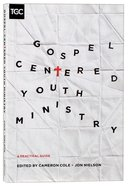 Gospel-Centered Youth Ministry Paperback