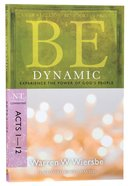 Be Dynamic (Acts 1-12) (Be Series) Paperback