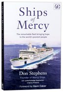 Ships of Mercy: The Remarkable Fleet Bringing Hope to the World's Poorest People Pb (Smaller)