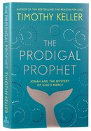 The Prodigal Prophet: Jonah and the Mystery of God's Mercy Hardback