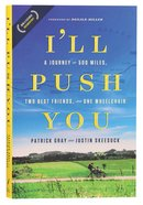I'll Push You: A Journey of 500 Miles, Two Best Friends, and One Wheelchair Paperback
