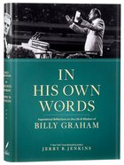 In His Own Words: Inspirational Reflections on the Life and Wisdom of Billy Graham Hardback